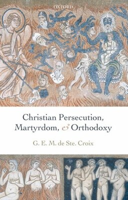 Book Christian Persecution, Martyrdom, And Orthodoxy by Geoffrey de Ste. Croix