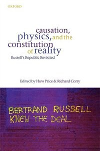 Book Causation, Physics, and the Constitution of Reality: Russells Republic Revisited by Huw Price