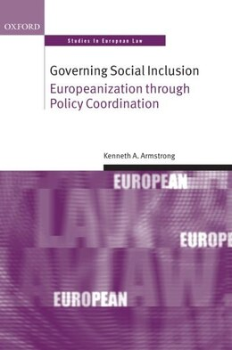 Book Governing Social Inclusion: Europeanization through Policy Coordination by Kenneth A. Armstrong