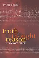 Book Truth, Thought, Reason: Essays on Frege by Tyler Burge