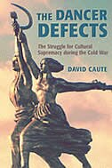 Book The Dancer Defects: The Struggle for Cultural Supremacy during the Cold War by David Caute