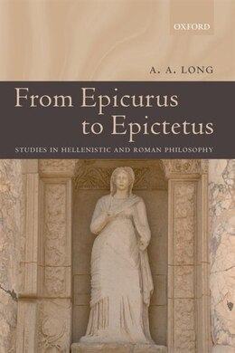 Book From Epicurus to Epictetus: Studies in Hellenistic and Roman Philosophy by A. A. Long