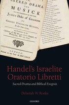 Handels Israelite Oratorio Libretti: Sacred Drama and Biblical Exegesis