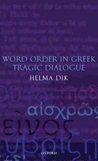 Book Word Order in Greek Tragic Dialogue by Helma Dik