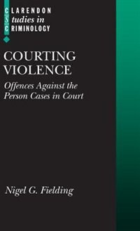 Book Courting Violence: Offences Against the Person Cases in Court by Nigel Fielding