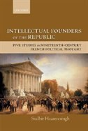 Book Intellectual Founders of the Republic: Five Studies in Nineteenth-Century French Political Thought by Sudhir Hazareesingh