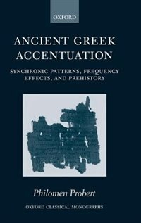 Book Ancient Greek Accentuation: Synchronic Patterns, Frequency Effects, and Prehistory by Philomen Probert