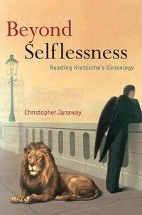 Beyond Selflessness: Reading Nietzsches Genealogy