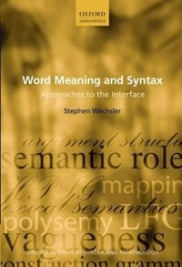 Book Word Meaning and Syntax: Approaches to the Interface by Stephen Wechsler
