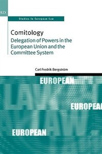 Book Comitology: Delegation of Powers in the European Union and the Committee System by Carl Fredrik Bergstrom