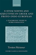 Book S-Stem Nouns and Adjectives in Greek and Proto-Indo-European: A Diachronic Study in Word Formation by Torsten Meissner