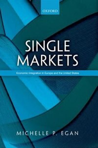 Book Single Markets: Economic Integration in Europe and the United States by Michelle Egan