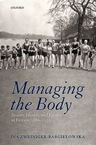 Managing the Body: Beauty, Health, and Fitness in Britain 1880-1939