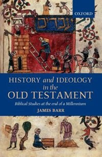 Book History and Ideology in the Old Testament: Biblical Studies at the End of a Millennium by James Barr