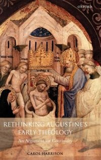 Rethinking Augustines Early Theology: An Argument For Continuity