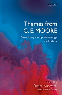 Book Themes from G. E. Moore: New Essays in Epistemology and Ethics by Susana Nuccetelli
