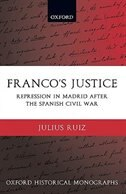 Book Francos Justice: Repression in Madrid after the Spanish Civil War by Julius Ruiz
