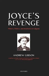 Book Joyces Revenge: History, Politics, and Aesthetics in Ulysses by Andrew Gibson