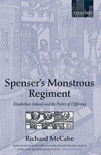 Book Spensers Monstrous Regiment: Elizabethan Ireland And The Poetics Of Difference by Richard A. McCabe