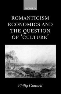 Book Romanticism, Economics and the Question of Culture by Philip Connell