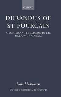 Book Durandus Of St Pourcain: A Dominican Theologian In The Shadow Of Aquinas by Isabel Iribarren