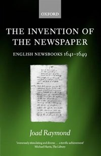Book The Invention Of The Newspaper: English Newsbooks 1641-1649 by Joad Raymond