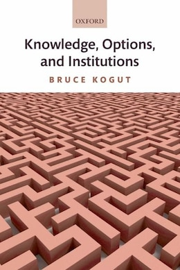 Book Knowledge, Options, and Institutions by Bruce Kogut
