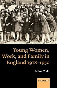 Book Young Women, Work, And Family In England 1918-1950 by Selina Todd
