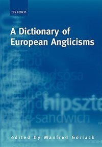 Book A Dictionary Of European Anglicisms: A Usage Dictionary of Anglicisms in Sixteen European Languages by Manfred Gorlach