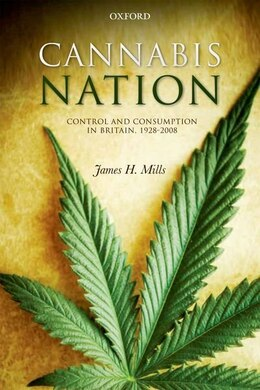 Book Cannabis Nation: Control and Consumption in Britain, 1928-2008 by James H. Mills