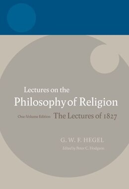Book Hegel: Lectures on the Philosophy of Religion: One-Volume Edition, The Lectures of 1827 by Peter C. Hodgson