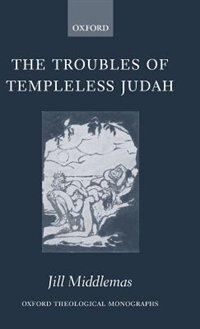 Book The Troubles Of Templeless Judah by Jill Middlemas