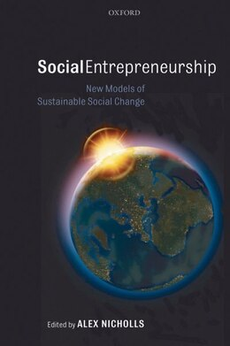 Book Social Entrepreneurship: New Models of Sustainable Social Change by Alex Nicholls