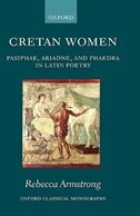 Book Cretan Women: Pasiphae, Ariadne, and Phaedra in Latin Poetry by Rebecca Armstrong