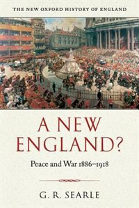 Book A New England?: Peace and War 1886-1918 by G. R. Searle