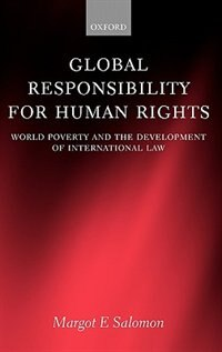 Book Global Responsibility for Human Rights:: World Poverty and the Development of International Law by Margot E. Salomon