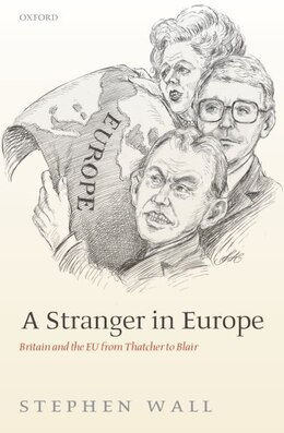 Book A Stranger in Europe: Britain and the EU from Thatcher to Blair by Stephen Wall