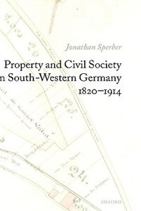 Book Property and Civil Society in South-Western Germany 1820-1914 by Jonathan Sperber