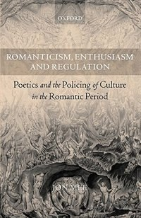 Book Romanticism, Enthusiasm, And Regulation: Poetics And The Policing Of Culture In The Romantic Period by Jon Mee