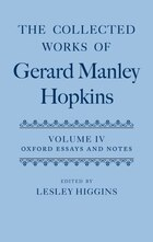 The Collected Works of Gerard Manley Hopkins: Volume IV: Oxford Essays and Notes 1863-1868