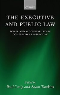 Book The Executive And Public Law: Power And Accountability In Comparative Perspective by Paul Craig