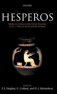 Book Hesperos: Studies in Ancient Greek Poetry Presented to M. L. West on his Seventieth Birthday by P. J. Finglass