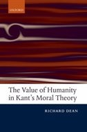 Book The Value of Humanity in Kants Moral Theory by Richard Dean
