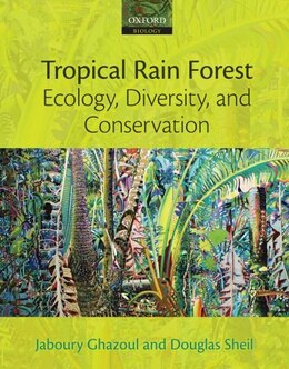 Book Tropical Rain Forest Ecology, Diversity, and Conservation by Jaboury Ghazoul