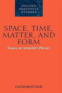 Space, Time, Matter, And Form: Essays on Aristotles Physics