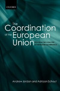 Book The Coordination Of The European Union: Exploring The Capacities Of Networked Governance by Andrew Jordan