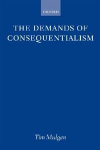 Book The Demands Of Consequentialism by Tim Mulgan