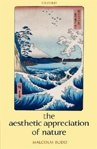 Book The Aesthetic Appreciation Of Nature by Malcolm Budd