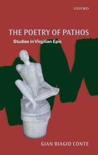 The Poetry of Pathos: Studies in Virgilian Epic