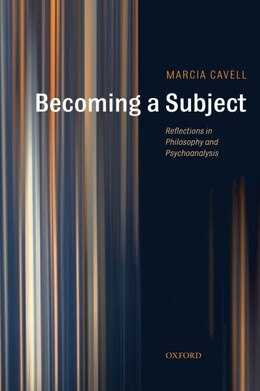 Book Becoming a Subject: Reflections in Philosophy and Psychoanalysis by Marcia Cavell